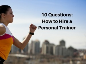 10-Questions-to-Ask-How-to-Hire-a-Personal-Trainer-